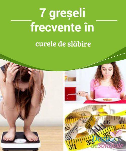 cele mai mari greșeli în pierderea în greutate)