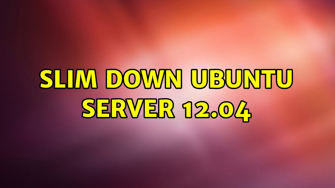 slim down ubuntu
