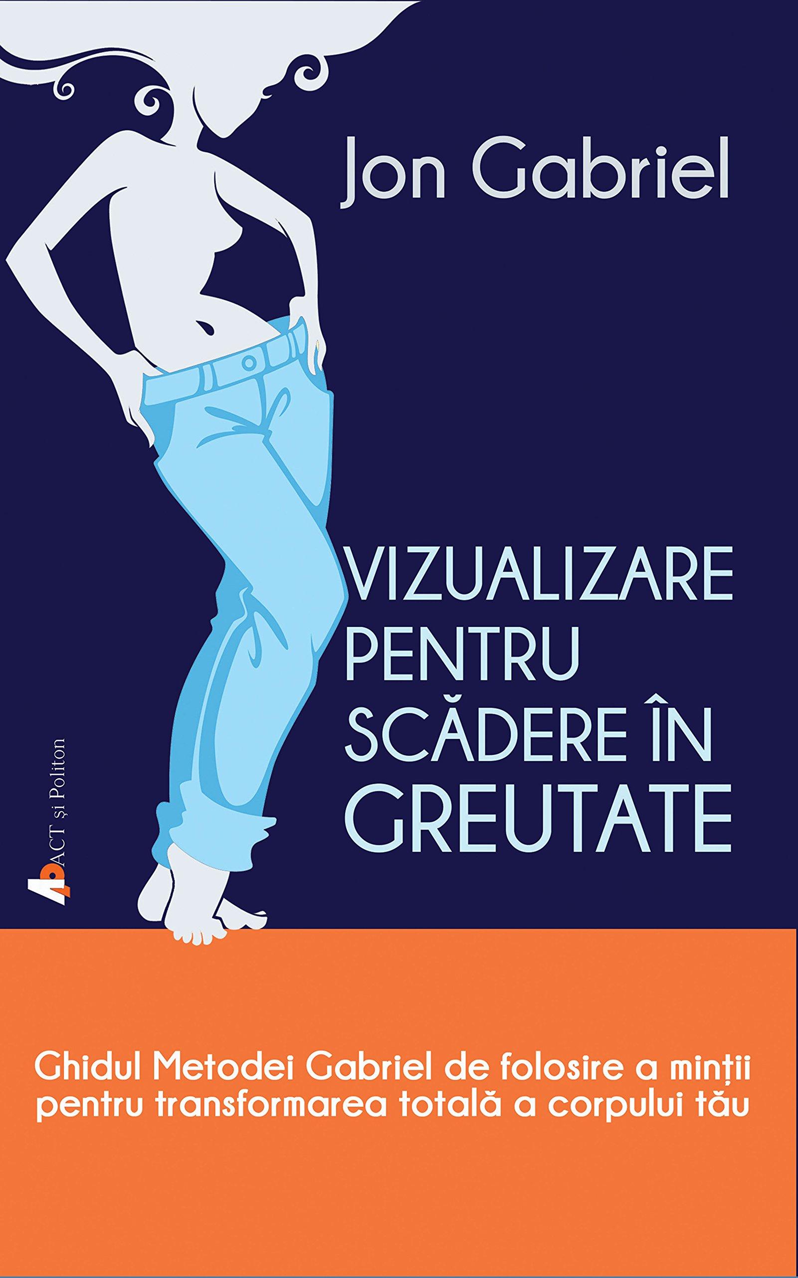 alegsatraiesc.ro - VIZUALIZARE PENTRU SCADERE IN GREUTATE - JON GABRIEL - Livres
